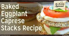 This Baked Eggplant Caprese Stacks recipe is a refreshing interpretation of a classic Italian salad, with new ingredients added in to enhance the flavor and provide more nutritional benefits. http://recipes.mercola.com/baked-eggplant-caprese-stacks-recipe.aspx