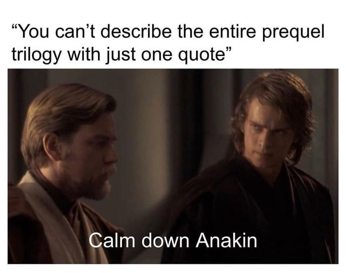 Every Line From Prequel Is A Meme Star Wars Jokes Star Wars Quotes Star Wars Humor