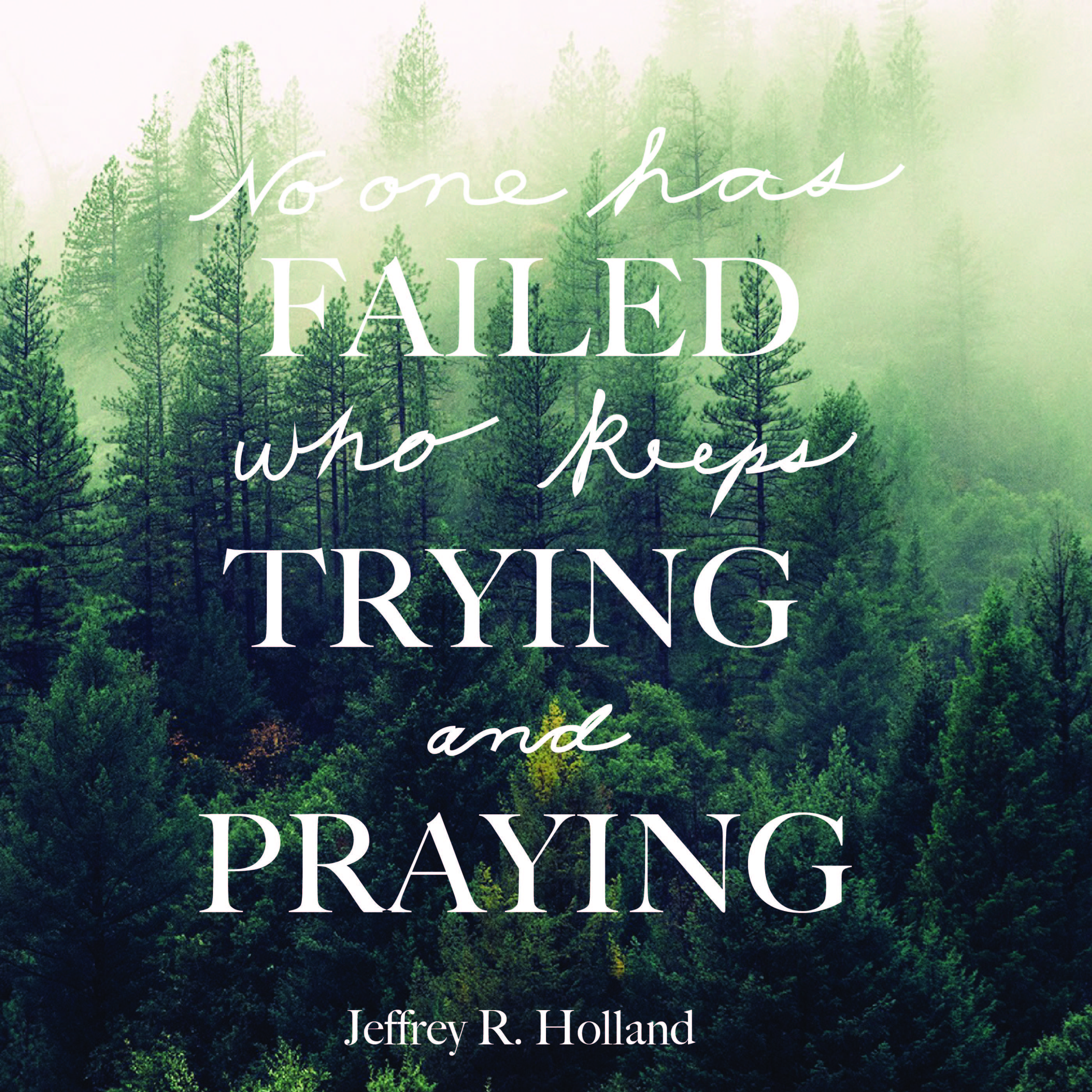 "Trying Quotes: Elder Jeffrey R. Holland: ""No One Has Failed Who Keeps"