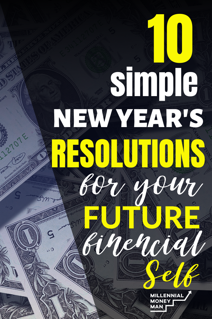 10 Simple New Year S Resolutions For Your Future Financial Self In 2020 Millennial Money Man Budgeting Money Budgeting