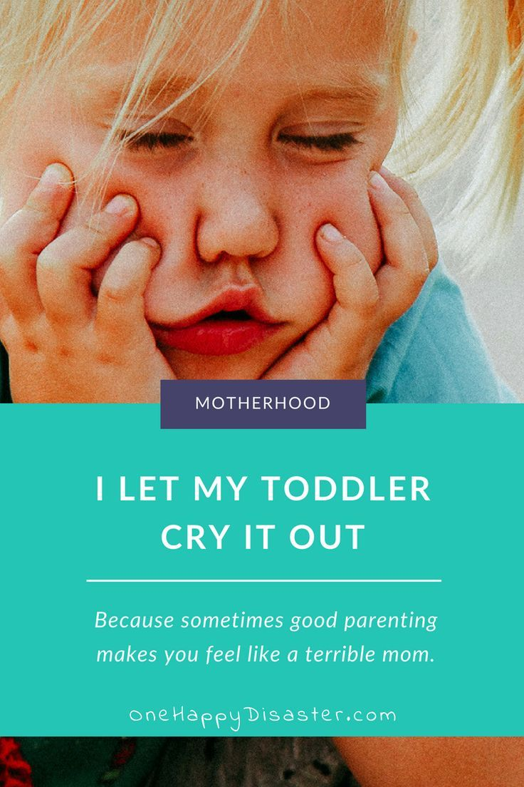 Why I Let My Toddler Cry It Out (Again | Cry it out ...