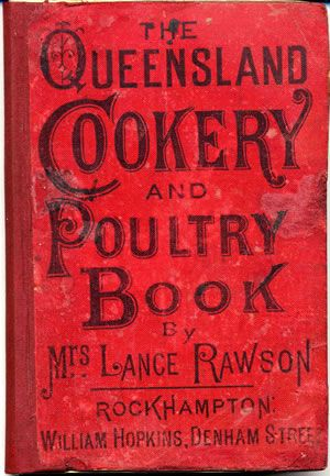 MMrs. Lance Rawson's cookery book and household hints. 3rd ed., enl. and rev. (Rockhampton, [Qld.] : William Hopkins, 1890).  Cover title: The Queensland cookery and poultry book.  Wilhelmina Frances Rawson was born in Sydney and lived in North Queensland. Her Queensland cookery and poultry book was first published in Maryborough, Qld., 1878..........Our Mum had one of these in the 1950's #cookingandhouseholdhints