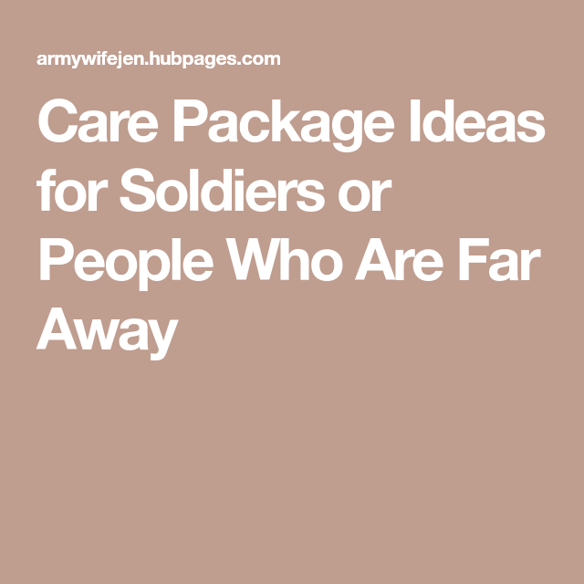 Care Package Ideas for Soldiers or People Who Are Far Away