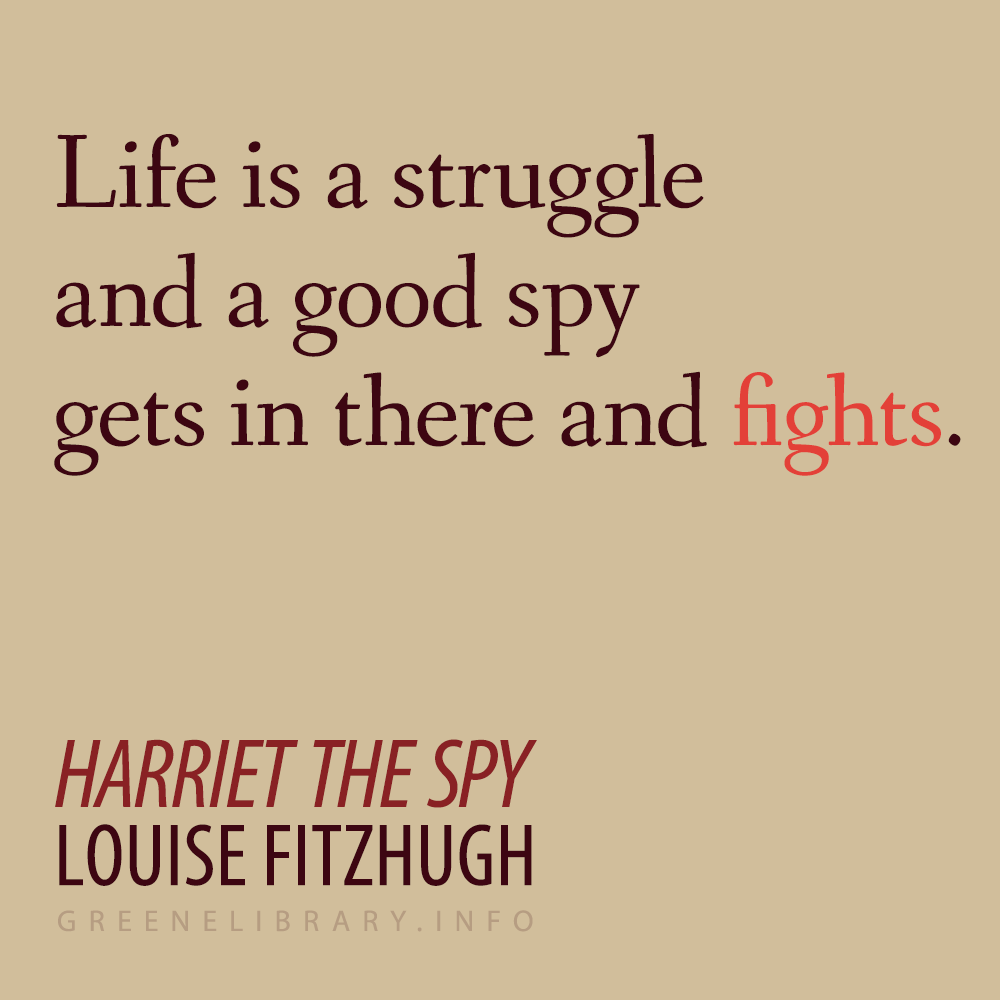 """Life Is A Struggle And A Good Spy Gets In There And"
