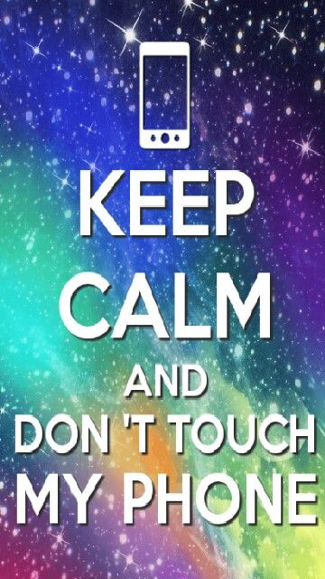 Keep Calm And Dont Touch My Phone
