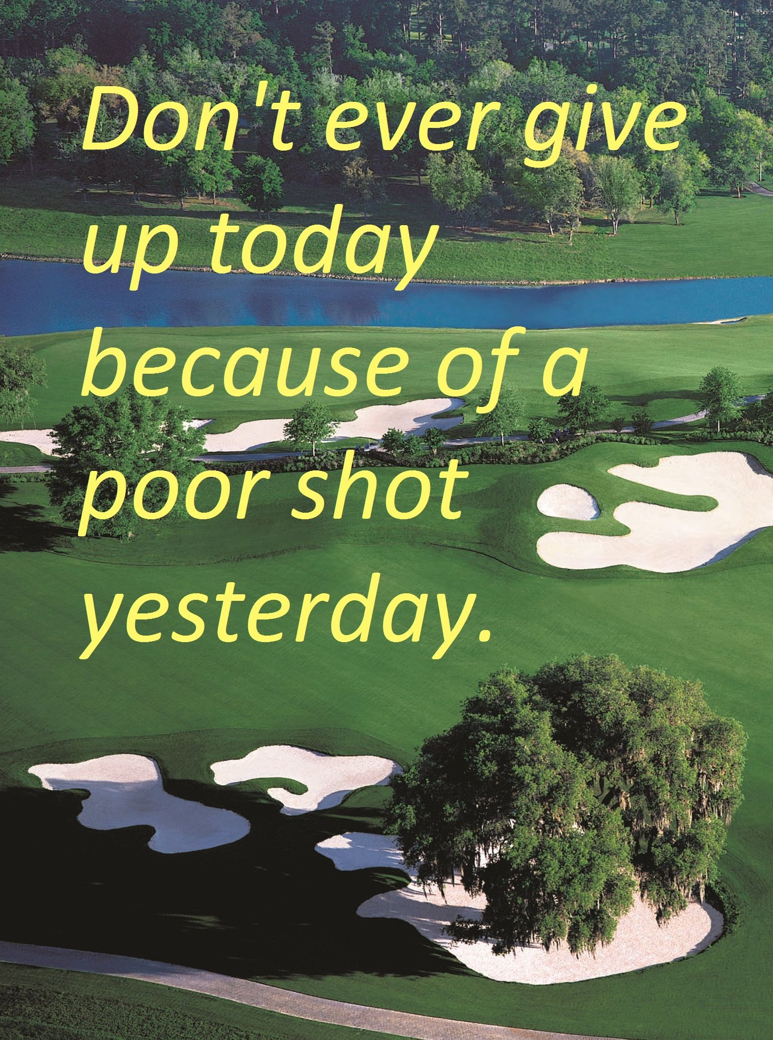 Golf Quotes About Life Don't Ever Give Up Today Because Of A Poor Shot Yesterday Golf