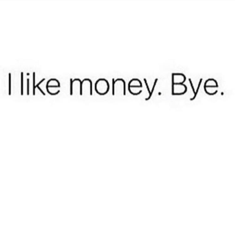 I Love Money No Shame In My Game It Motivates Me What About You Could You Use More Cash Let S Chat Meaningful Quotes Memes Quotes Real Quotes
