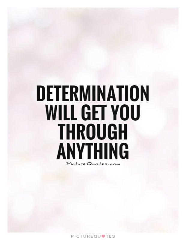 Determination Quotes Fascinating Determination Quotes  Determination Will Get You Through Anything