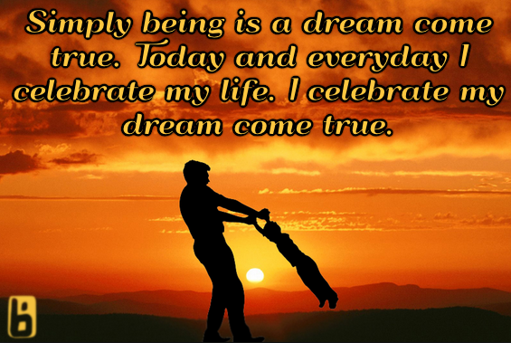 Simply being is a dream come true. Today and everyday I celebrate my cream come true.   Affirmations, positivity, inspirational, quote, love, happy, morning affirmation, motivation, health, wellness, life, happiness, powerful, uplifting, grateful, graduated