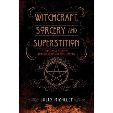 Witchcraft, Sorcery, and Superstition: The Classic Study of Medieval Hexes and…