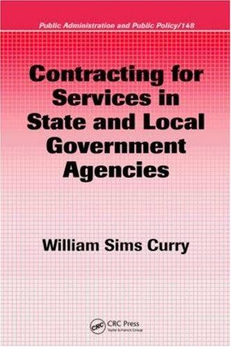 Contracting for Services in State and Local Government Agencies (Public Administration and Public Policy) by William Sims Curry. $75.56. Publisher: CRC Press; Har/Cdr edition (November 5, 2008). 480 pages. Author: William Sims Curry. Edition - Har/Cdr. Publication: November 5, 2008. Save 10% Off!