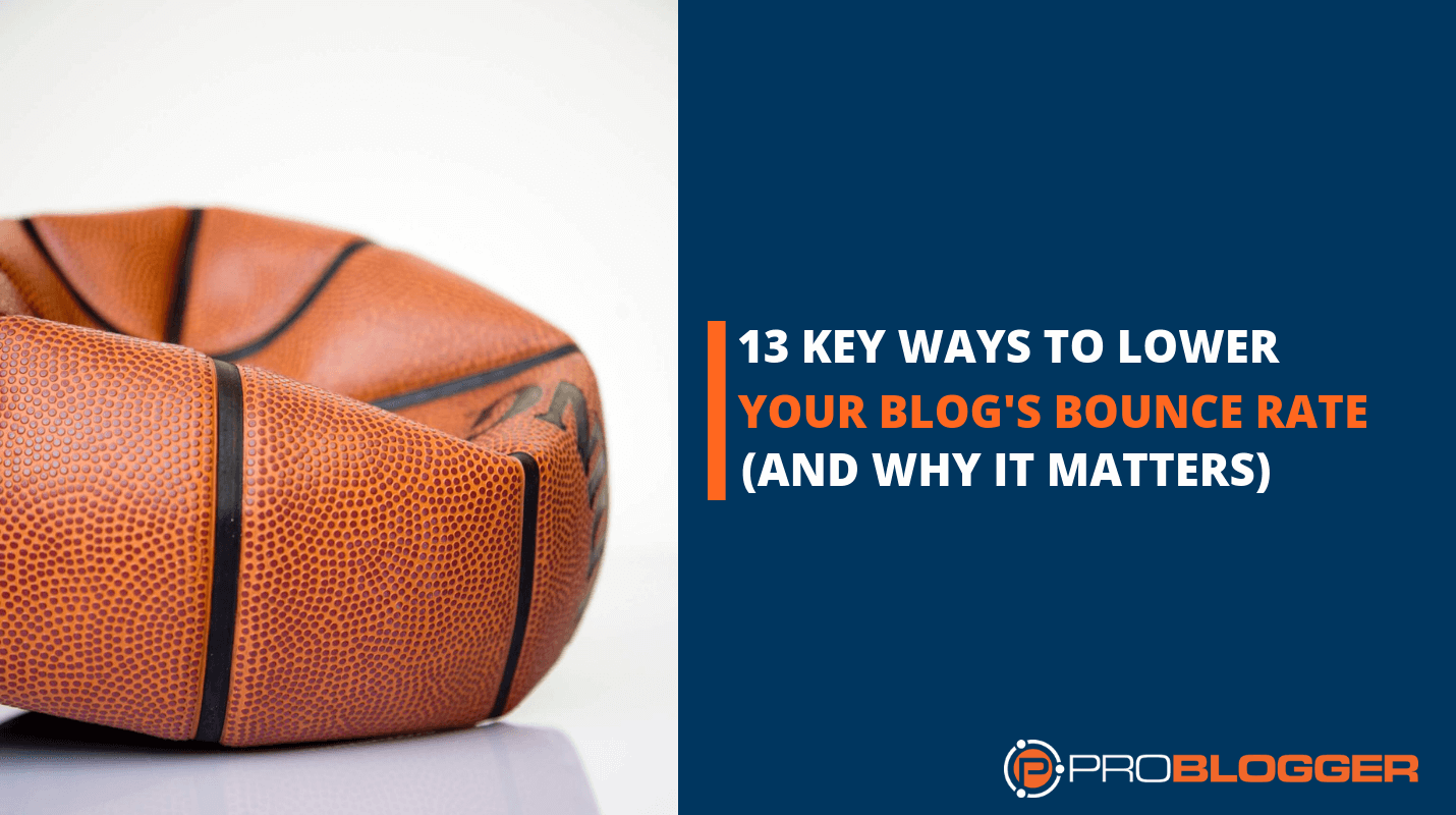 13 key ways to lower your blog's bounce rate (and why it