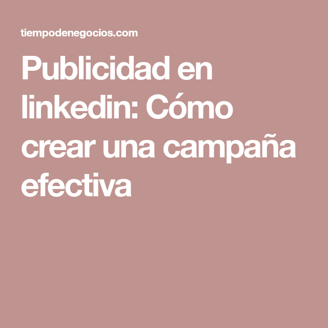 Publicidad en linkedin: Cómo crear una campaña efectiva