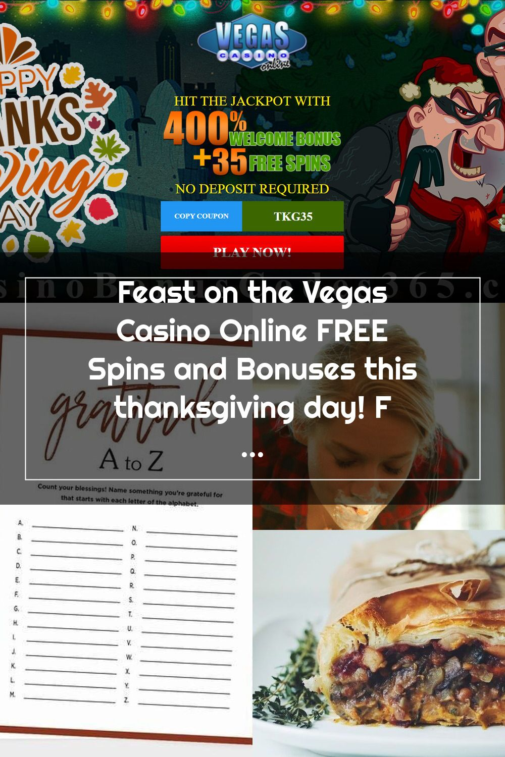 Feast On The Vegas Casino Online Free Spins And Bonuses This Thanksgiving Day First Off Grab The 35 No Depos In 2020 Vegas Casino Thanksgiving Day Thanksgiving Games