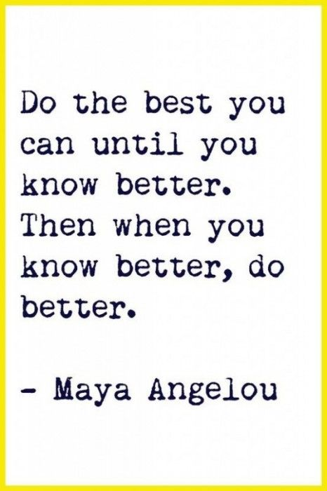 Do The Best You Can Until You Know Better Then When You Know Better Delectable Quoting A Quote