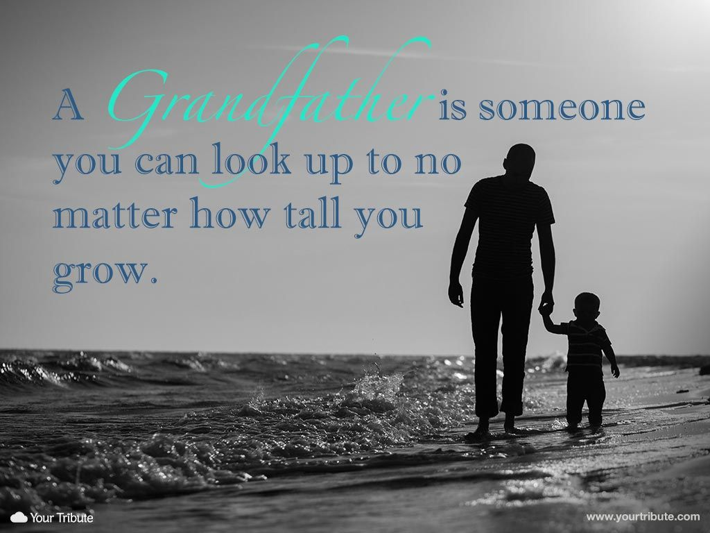 Quote  A Grandfather is someone you can look - Your Tribute