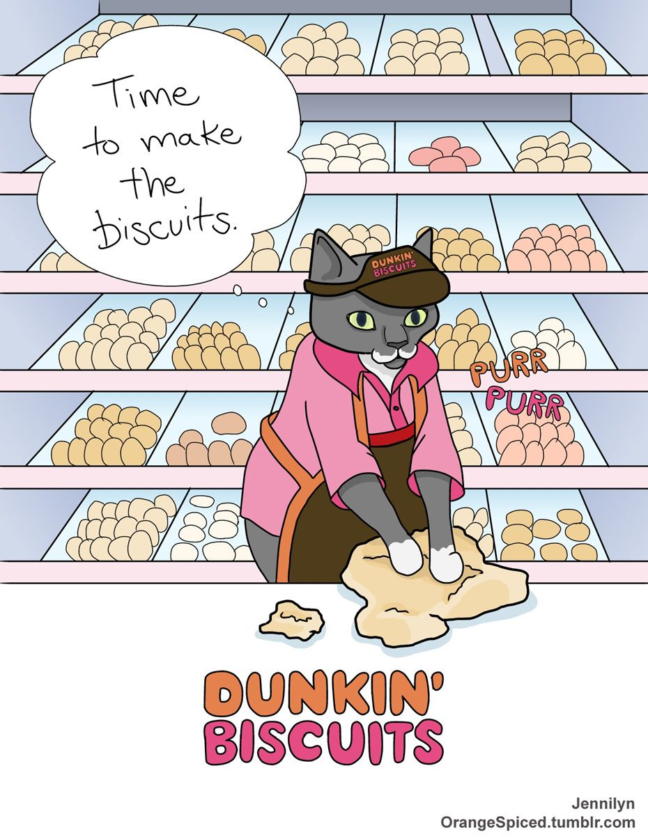 "Every time the cat ""makes biscuits"" I think of the Dunkin"