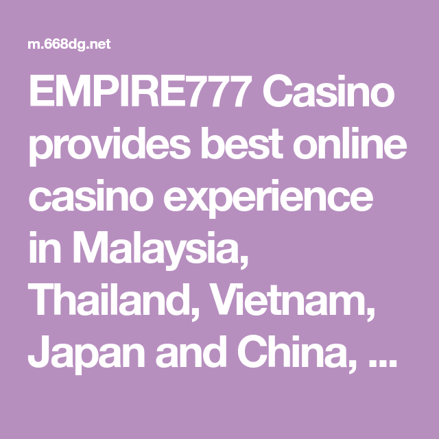 Empire777 Casino Provides Best Online Casino Experience In