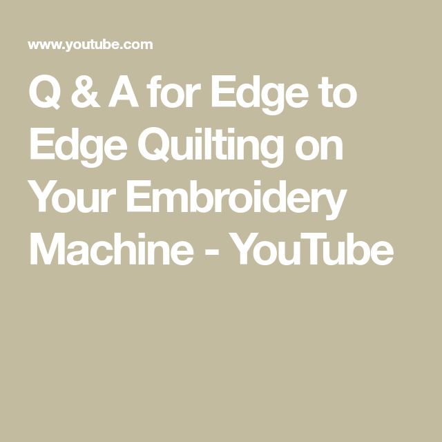 Q & A For Edge To Edge Quilting On Your Embroidery Machine