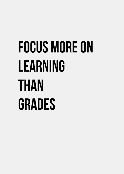 if you focus on learning it  you u0026 39 ll get good grades  if