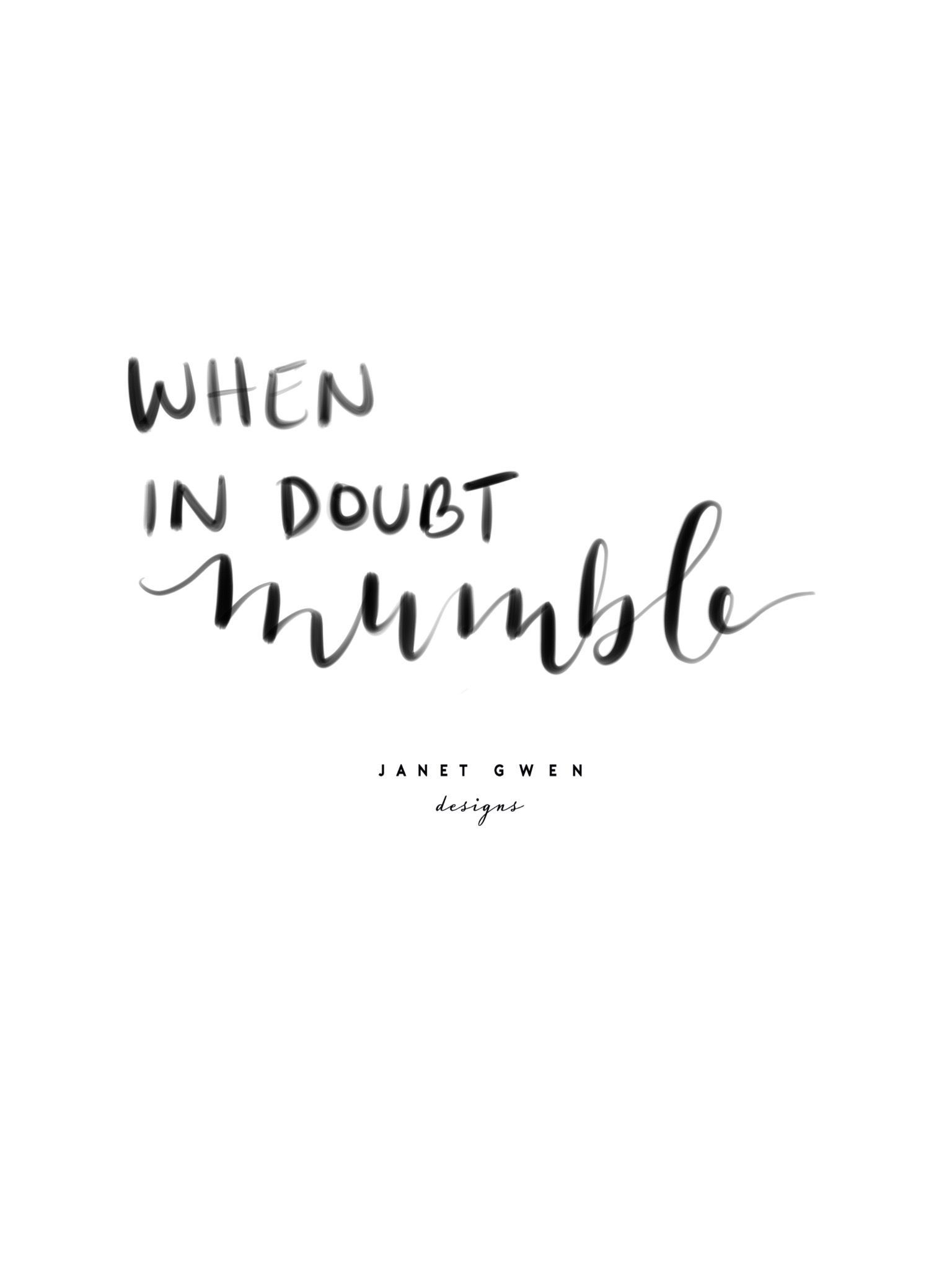 When In Doubt Mumble Funny Quotes Rose And Marble Bedroom Quotes Quotes To Live B Quotes To Live By Handlettering Quotes Quotes Inspirational Deep