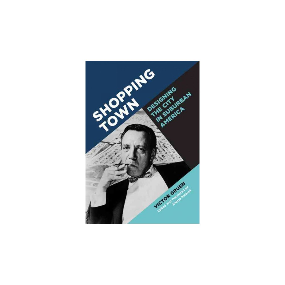 Shopping Town : Designing the City in Suburban America (Paperback) (Victor Gruen)