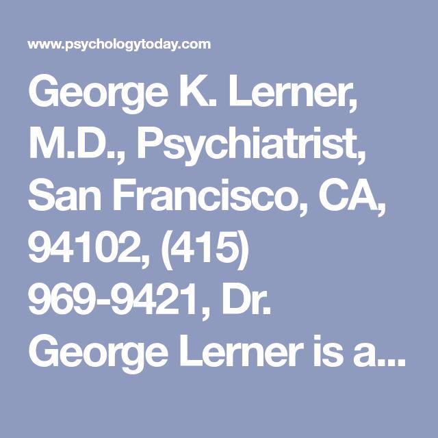 George K  Lerner, M D , Psychiatrist, San Francisco, CA