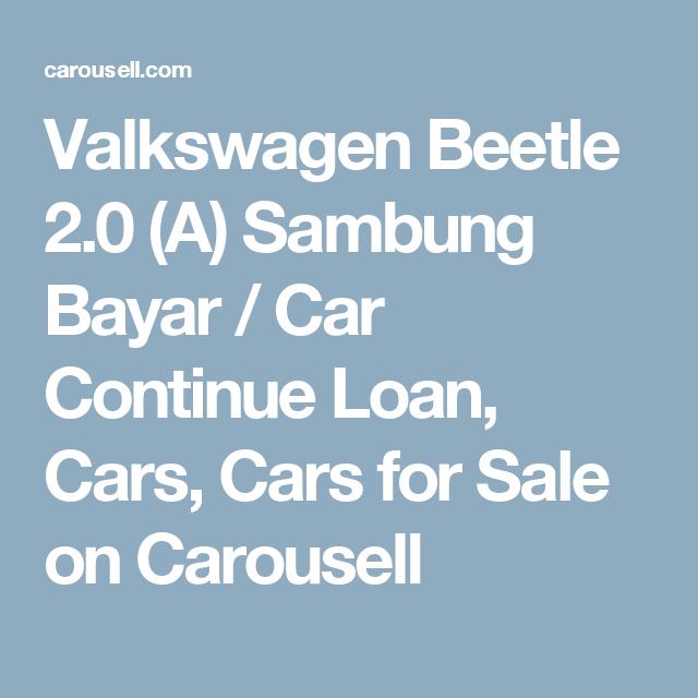 Valkswagen Beetle 2 0 A Sambung Bayar Car Continue Loan Cars