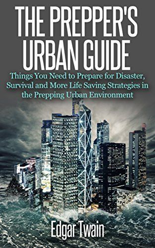 The preppers urban guide things you need to prepare for disaster the preppers urban guide things you need to prepare for disaster in an urban environment and more life saving survival strategies preppers blueprint malvernweather Choice Image