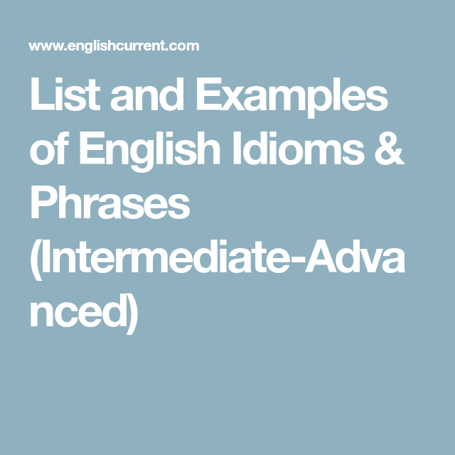 List And Examples Of English Idioms Phrases Intermediate Advanced