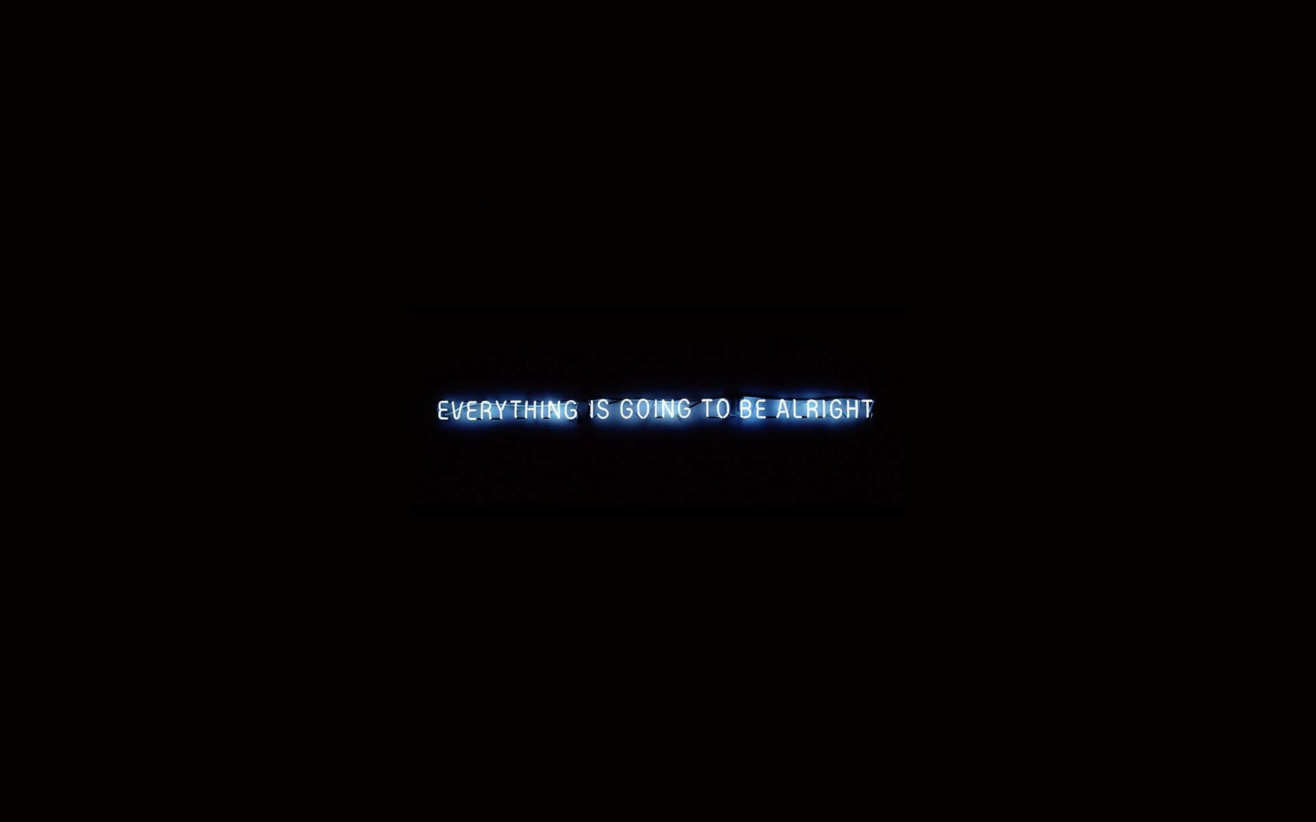 Everything Is Going To Be Alright Text On Black Background Quote Neon Minimalism Black Background 1080p Black Wallpaper Hd Backgrounds Backgrounds Desktop