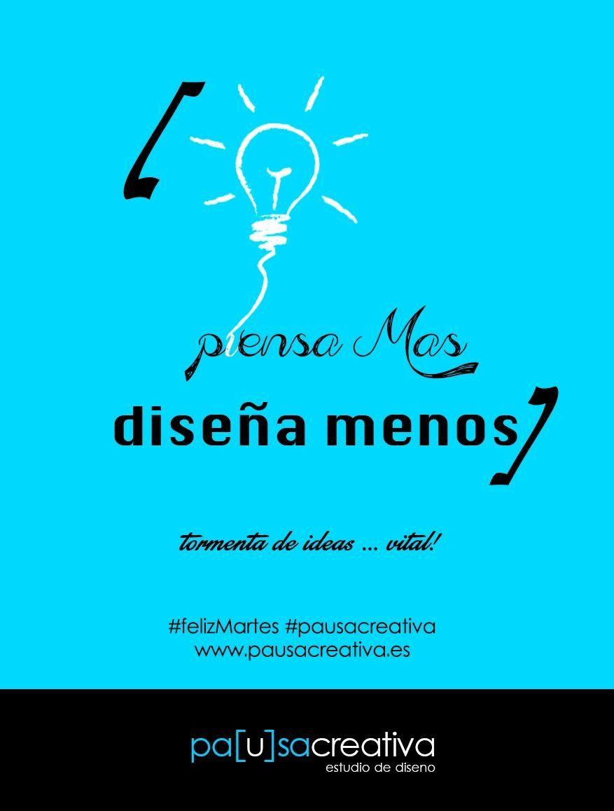 """""""Piensa mas, #diseña menos""""  #frase #creatividad #diseño #pausacreativa"""