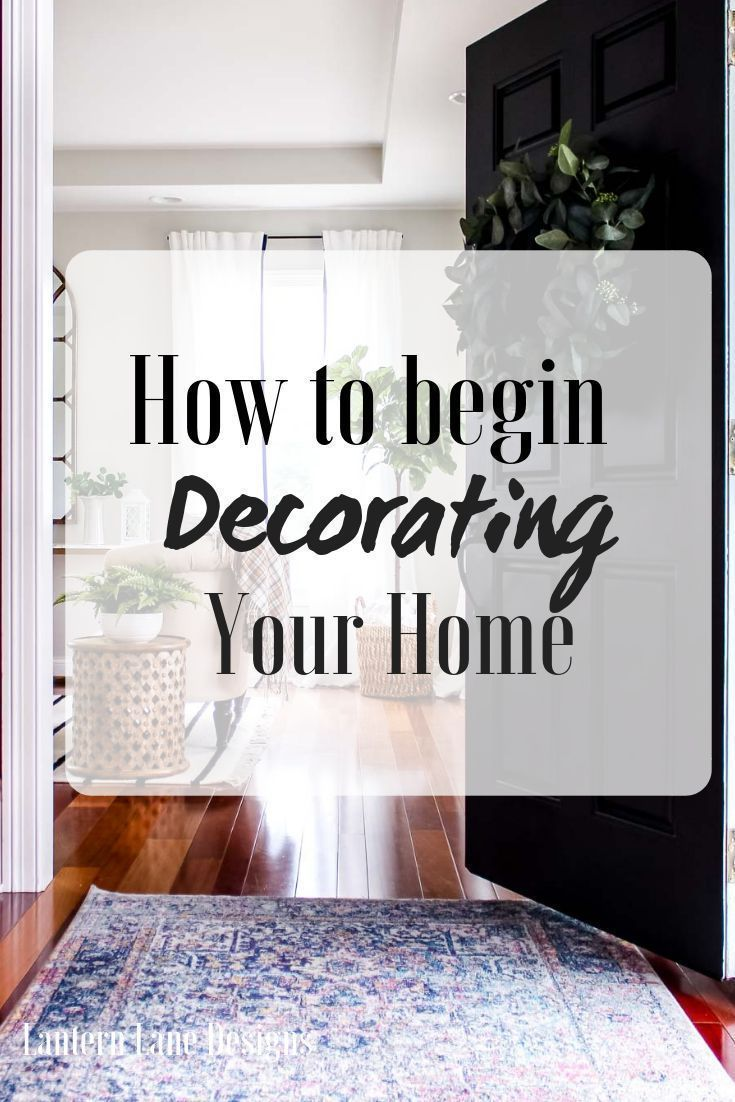 Decorating ideas for your home. How To Begin Decorating Your Home When You Do Not Know Where To Start #homedecor #diyhomedecor