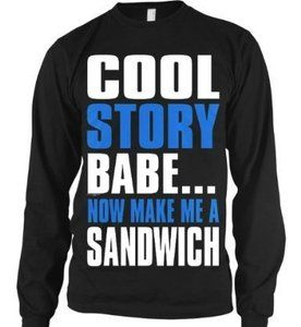 Cool Story Babe Now Make Me A Sandwich Sayings Funny Humor Long Sleeve Thermal