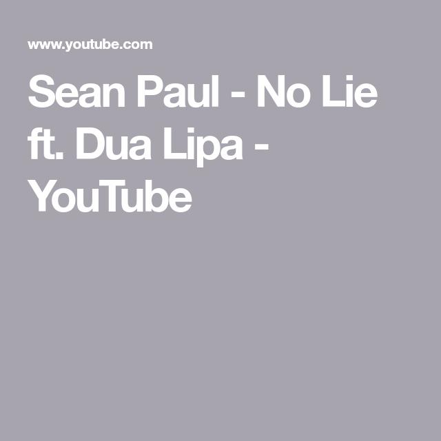 Sean Paul No Lie Ft Dua Lipa Youtube Sean Paul Lipa Lie