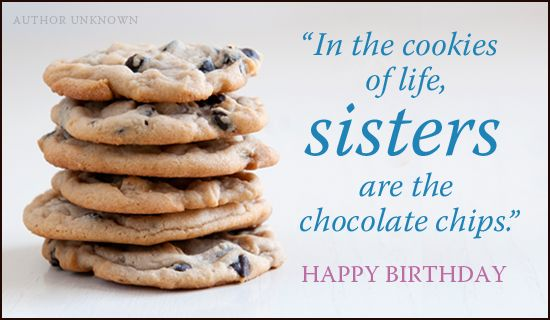 In the cookies of life sisters are the chocolate chips Happy – Online Birthday Greetings Free