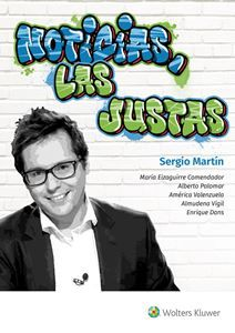 Noticias, las justas / Sergio Martín ... [et al.].. -- [Madrid] : Wolters Kluwer, 2016.