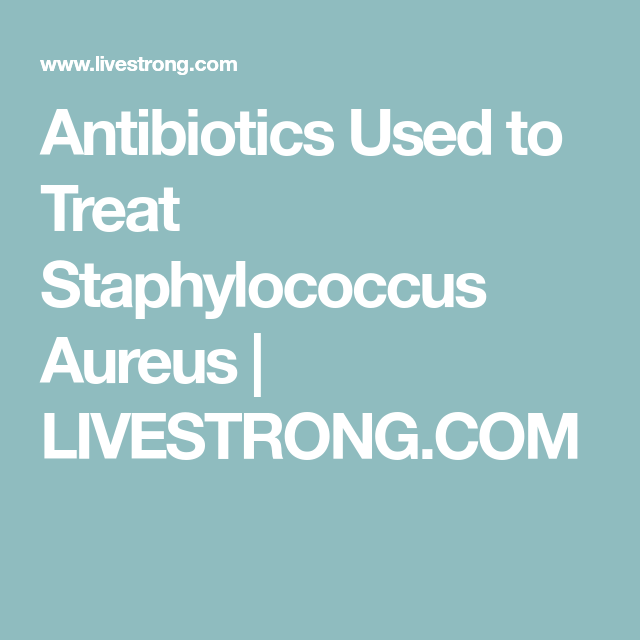 Antibiotics Used to Treat Staphylococcus Aureus