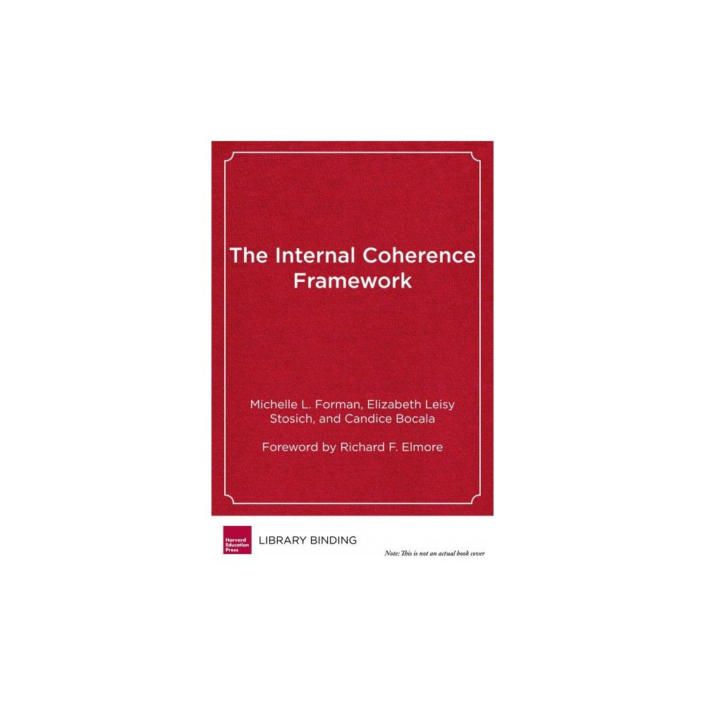 Internal Coherence Framework : Creating the Conditions for Continuous Improvement in Schools (Hardcover)
