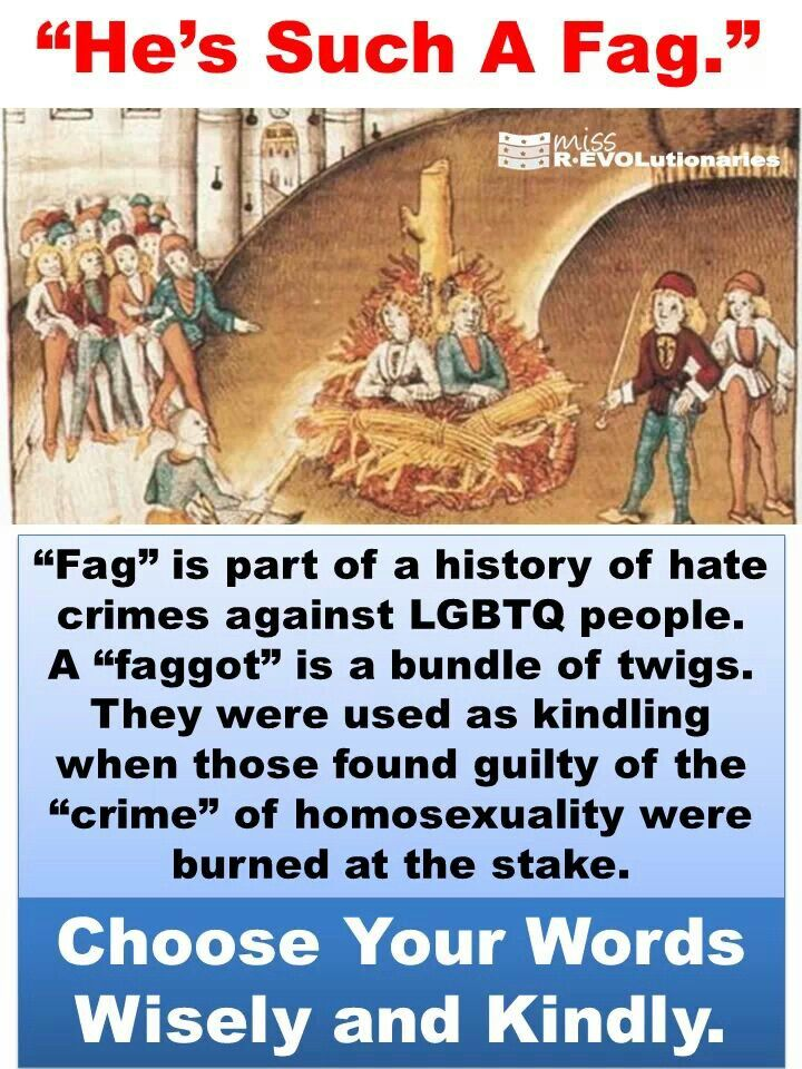 History of the word fag and why it's relevant to LGBT culture NOT to use it.