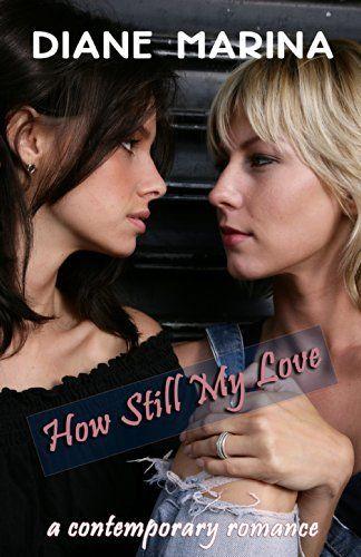 How Still My Love A Contemporary Romance By Diane Marina Http