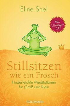Stillsitzen wie ein Frosch: Kinderleichte Meditationen für Groß und Klein - Mit CD von Eline Snel http://www.amazon.de/dp/3442220289/ref=cm_sw_r_pi_dp_HLD6wb1N3QY8W