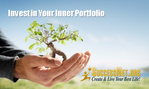 Best Life Tip: Invest in Your Inner Portfolio - New Article http://SuccessNet.org/cms #SuccessTip #PersonalGrowth #CANI
