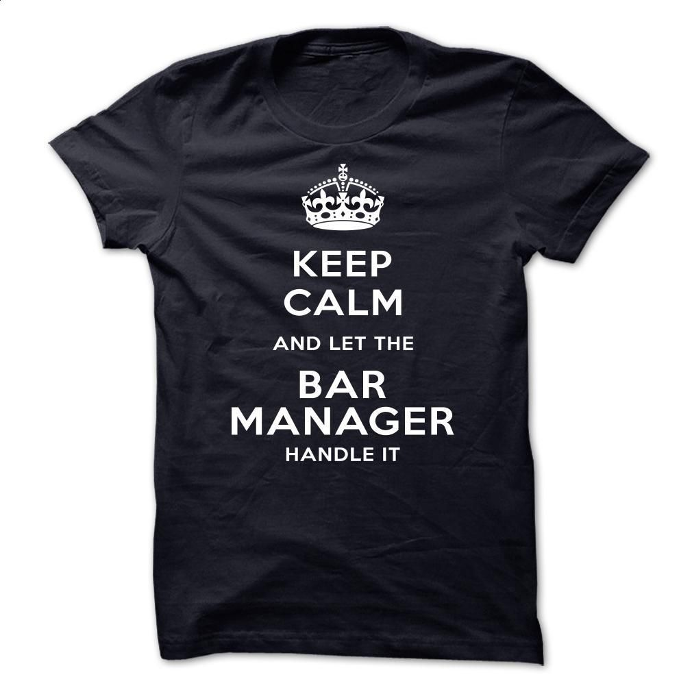 keep calm and let the Bar manager handle it T Shirt, Hoodie, Sweatshirts - personalized t shirts #tee #T-Shirts
