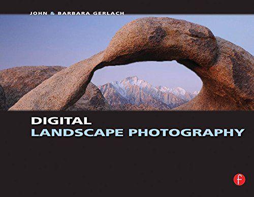 Digital Landscape Photography By John Gerlach Http Www Amazon Com Dp 0240810937 Ref Cm Sw R P Landscape Photography Landscape Digital Photographers