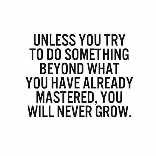 Steppping outside your comfort zone is  for growth...