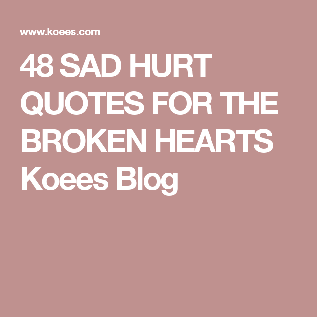 48 SAD HURT QUOTES FOR THE BROKEN HEARTS | Hurt quotes, Sad and ...