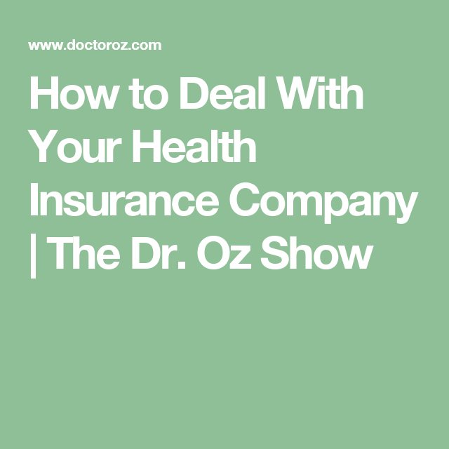 How To Deal With Your Health Insurance Company Health Insurance