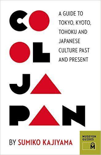 Cool Japan: A Guide to Tokyo, Kyoto, Tohoku and Japanese Culture Past and Present (Museyon Guides) by Sumiko Kajiyama