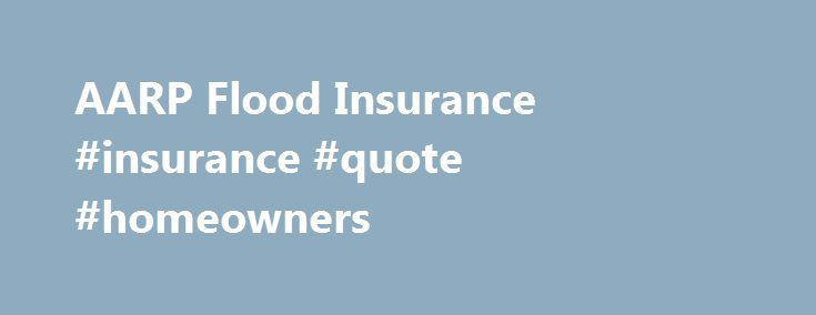 Flood Insurance Quotes Endearing Aarp Flood Insurance Insurance Quote Homeowners Httpjamaica